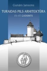 Turaidas pils arhitektūra 13.-17.gadsimts